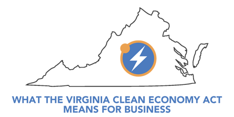 WHAT THE VIRGINIA CLEAN ECONOMY ACT MEANS FOR BUSINESS